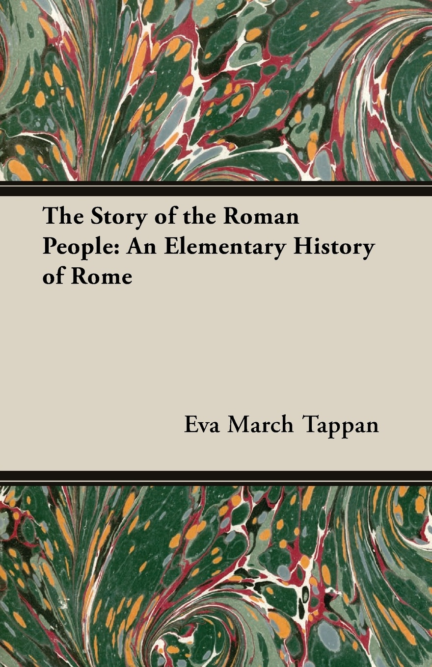 Eva March Tappan The Story of the Roman People. An Elementary History of Rome kingston william henry giles jovinian a story of the early days of papal rome