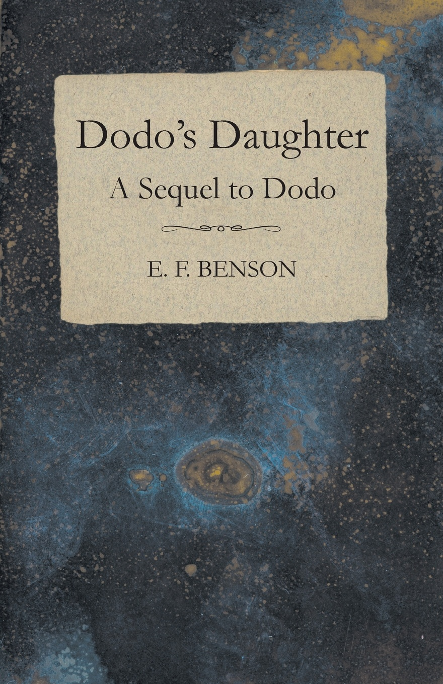 E. F. Benson Dodo's Daughter - A Sequel to Dodo