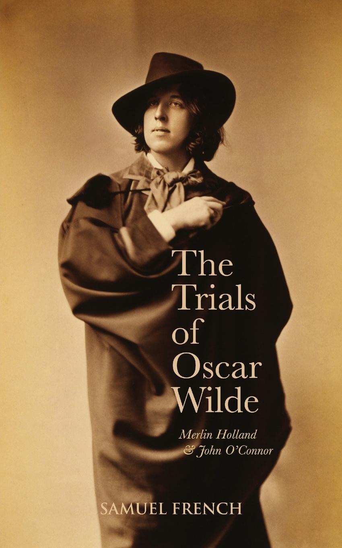 Merlin Holland, John O'Connor The Trials Of Oscar Wilde oscar wilde the ballad of reading gaol a poetry