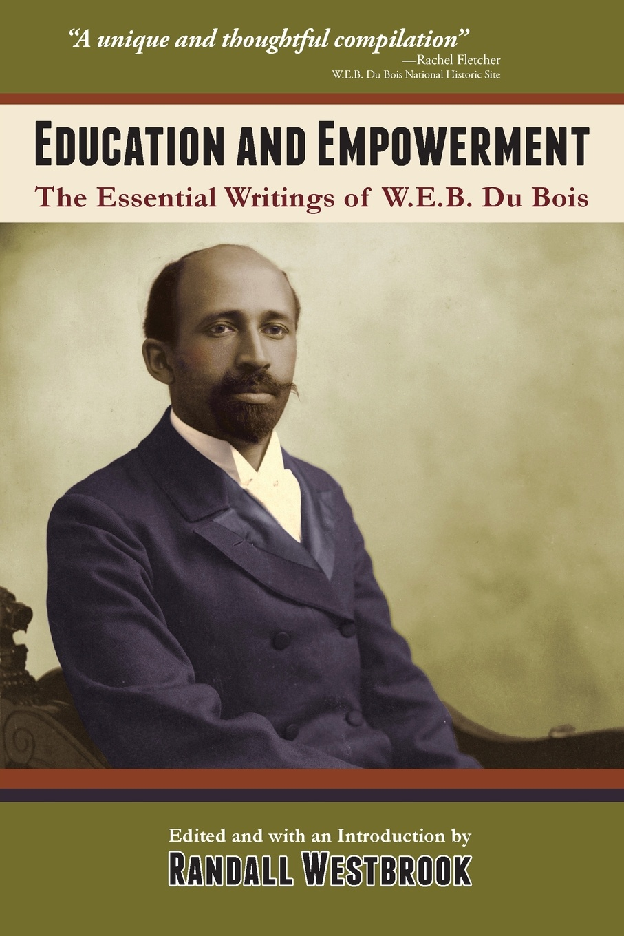 W. E. B. Du Bois Education and Empowerment. The Essential Wirtings of W.E.B.
