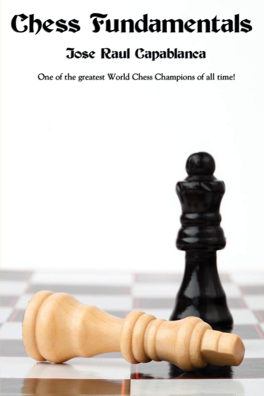 Jose Raul Capablanca Chess Fundamentals jose capablanca chess fundamentals