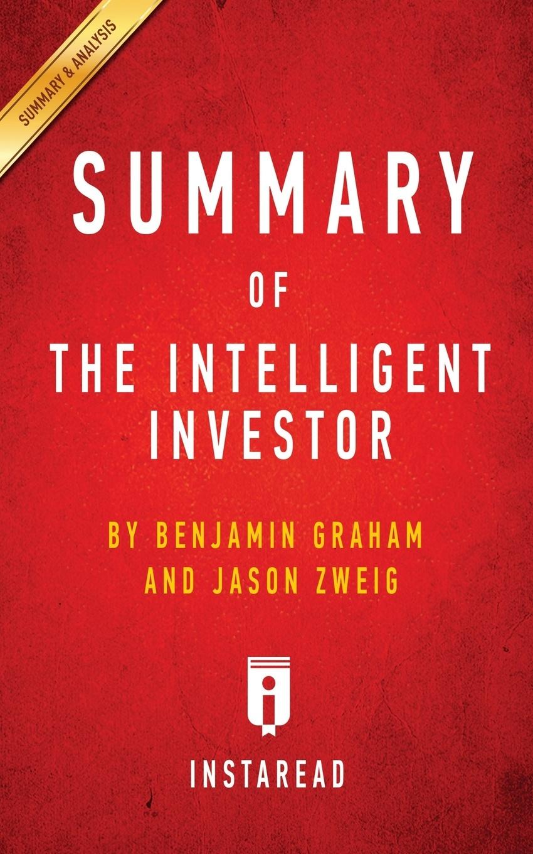 Instaread Summaries Summary of The Intelligent Investor. by Benjamin Graham and Jason Zweig . Includes Analysis preston pysh stig brodersen the intelligent investor 100 page summary