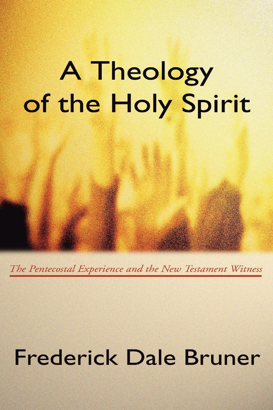 Frederick D. Bruner Theology of the Holy Spirit. The Pentecostal Experience and the New Testament Witness irene bonney faulkes d d the holy spirit came
