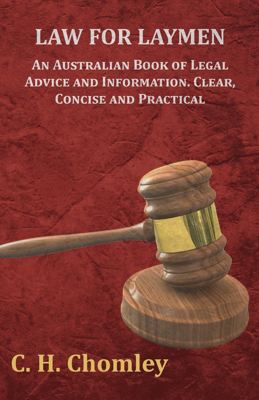 C. H. Chomley Law for Laymen - An Australian Book of Legal Advice and Information. Clear, Concise Practical