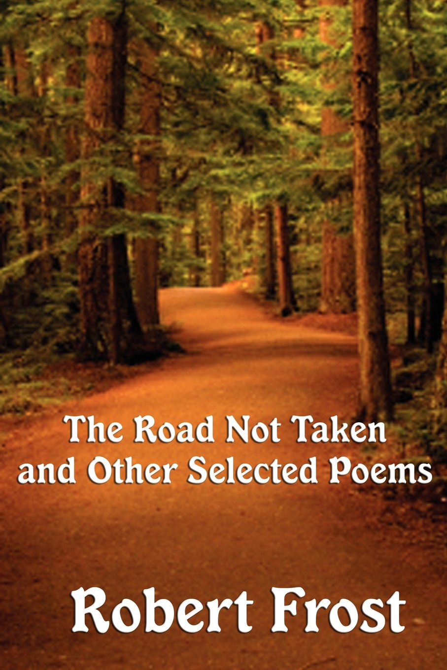 Robert Frost The Road Not Taken and Other Selected Poems robert frost the road not taken birches and other poems