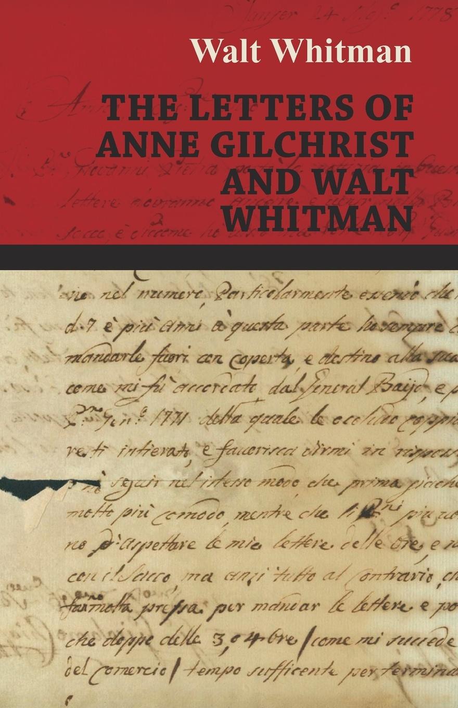 Walt Whitman The Letters of Anne Gilchrist and Walt Whitman уолт уитмен poèmes de walt whitman