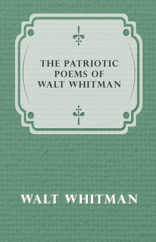 Walt Whitman The Patriotic Poems of Walt Whitman уолт уитмен poèmes de walt whitman