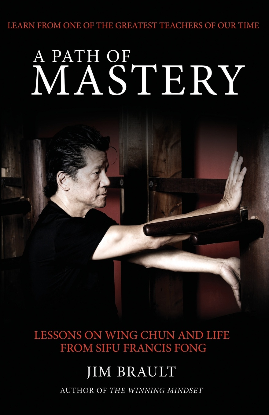 Jim Brault A Path of Mastery. Lessons on Wing Chun and Life from Sifu Francis Fong dwight edward knight lessons through the word instructors edition