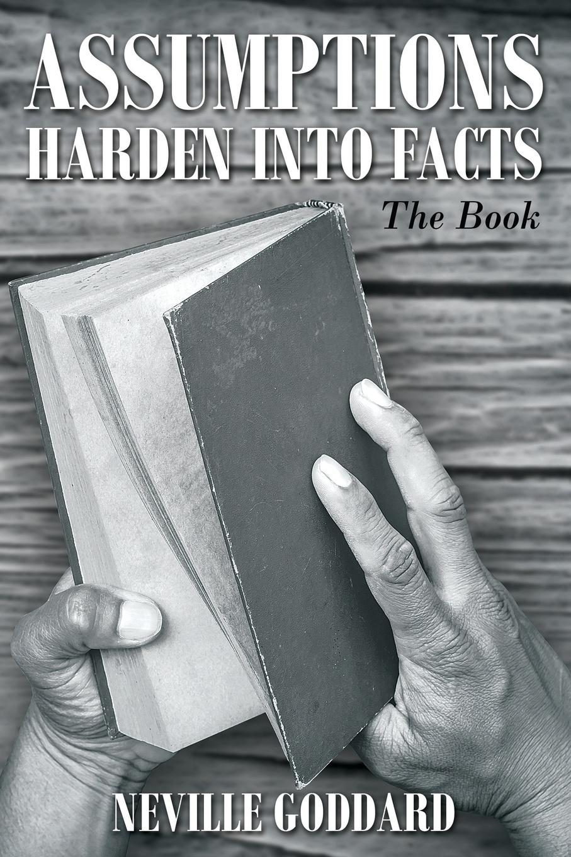 Neville Goddard Neville Goddard. Assumptions Harden Into Facts: The Book neville goddard walk by faith