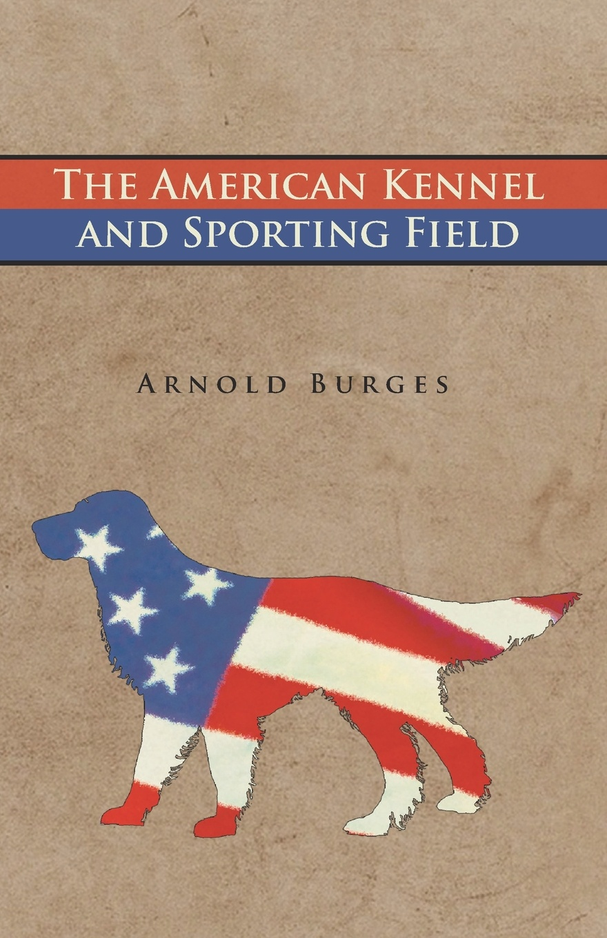 Arnold Burges The American Kennel and Sporting Field цены