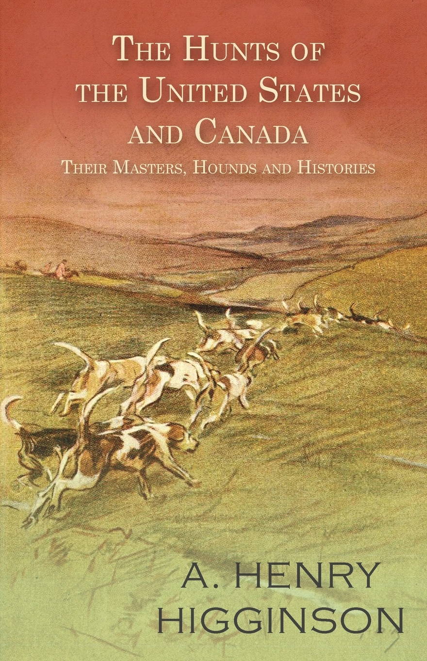 A. Henry Higginson The Hunts of the United States and Canada - Their Masters, Hounds and Histories the leopard hunts in darkness