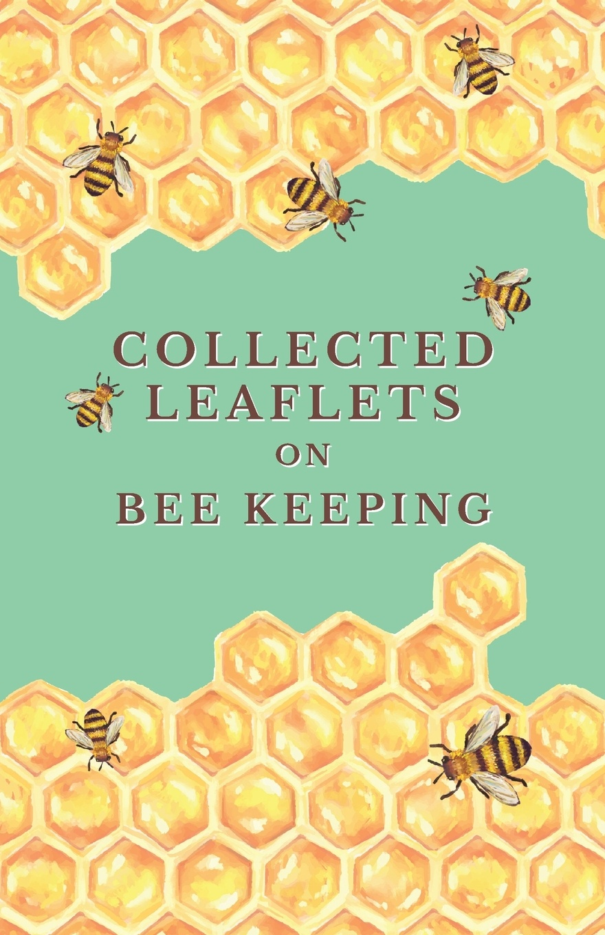 Various Collected Leaflets on Bee Keeping a manual of bee keeping
