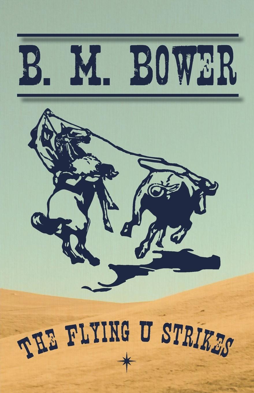 B. M. Bower The Flying U Strikes bower b m rim o the world