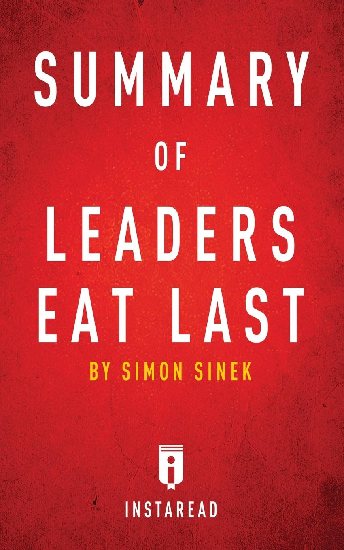 Instaread Summaries Summary of Leaders Eat Last. by Simon Sinek . Includes Analysis ken jennings serving leaders