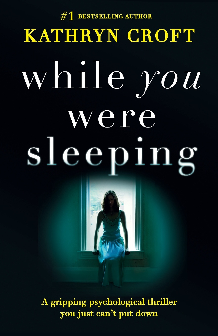 Kathryn Croft While You Were Sleeping. A gripping psychological thriller you just can't put down claire allan her name was rose the gripping psychological thriller you need to read this year