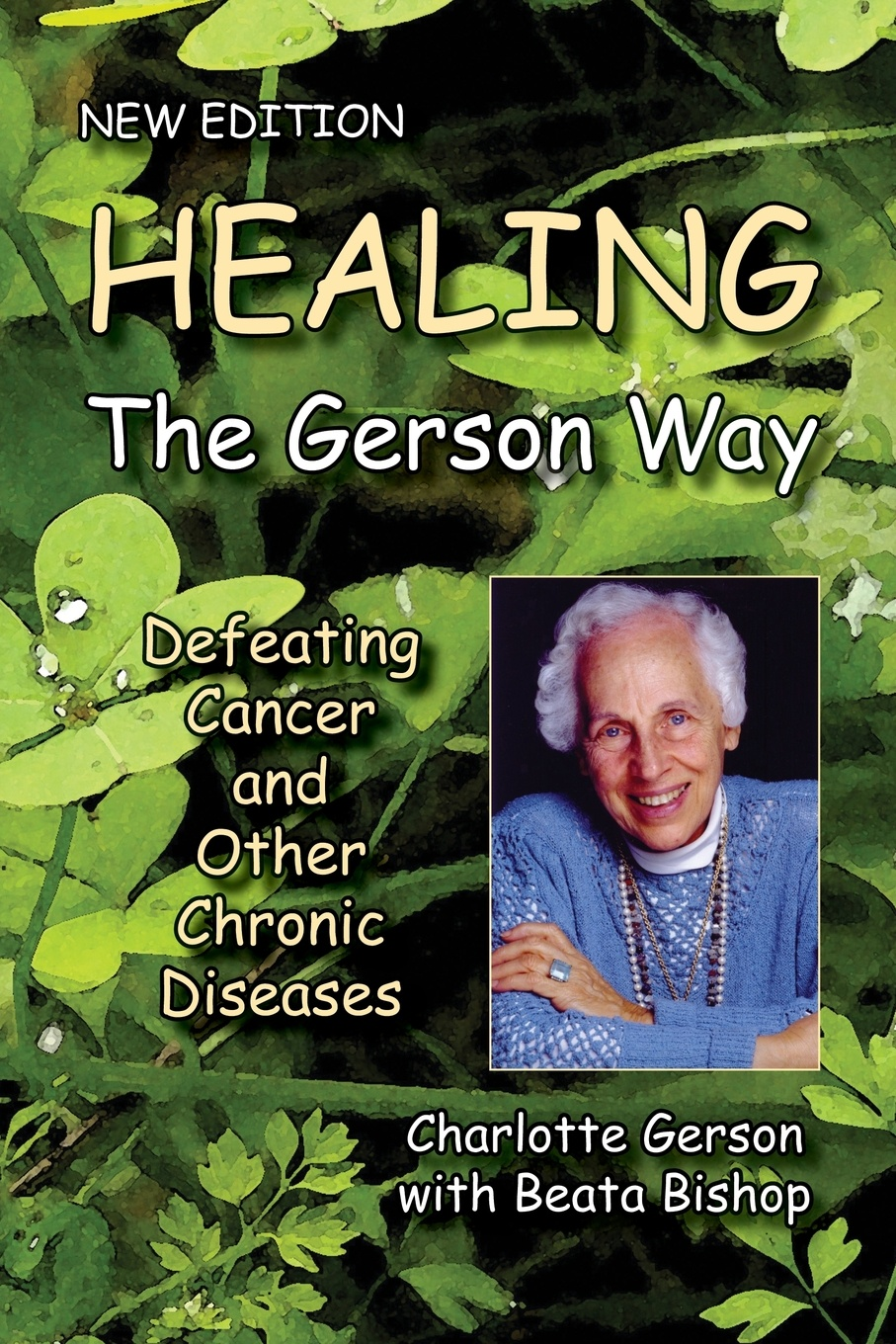 Charlotte Gerson, Beata Bishop Healing the Gerson Way. Defeating Cancer and Other Chronic Diseases