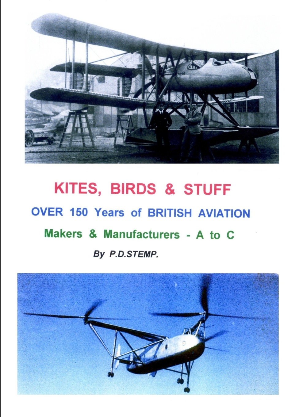 P.D. Stemp KITES, BIRDS & STUFF - Over 150 Years of BRITISH Aviation - Makers & Manufacturers - Volume 1 - A to C peter herman c a short history of early modern england british literature in context
