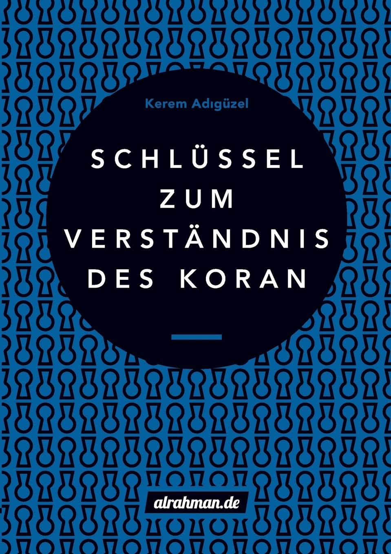 Kerem Adıgüzel Schlussel zum Verstandnis des Koran marco reiferth selbstheilung als schlussel zum lebensgluck