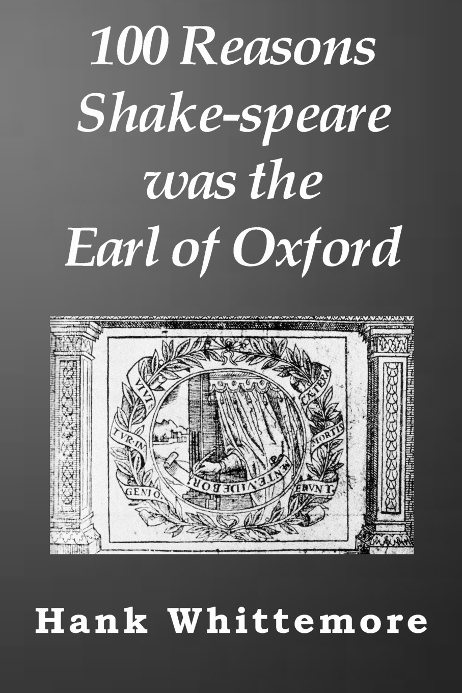 Hank Whittemore 100 Reasons Shake-speare was the Earl of Oxford the new oxford shakespeare authorship companion