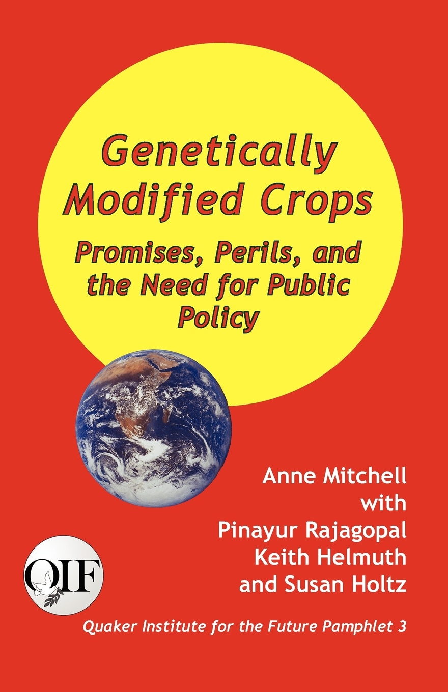 Anne Mitchell, Pinayur Rajagopal, Susan Holtz Genetically Modified Crops. Promises, Perils, and the Need for Public Policy adam briggle rich bioethics public policy biotechnology and the kass council