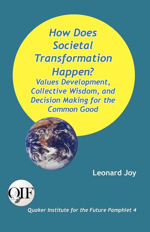 купить Leonard Joy How Does Societal Transformation Happen? Values Development, Collective Wisdom, and Decision Making for the Common Good по цене 752 рублей