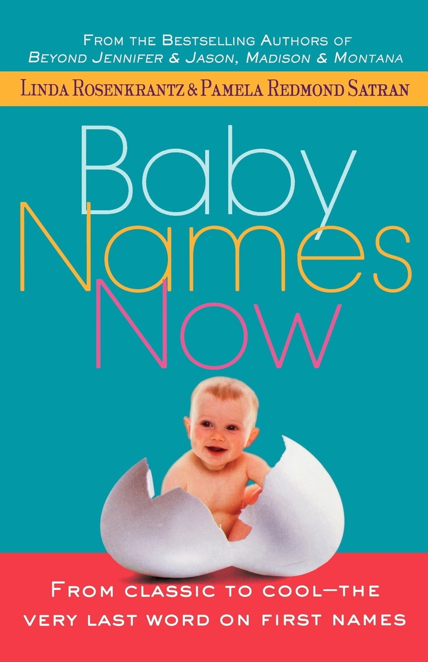 Linda Rosenkrantz, Pamela Redmond Satran Baby Names Now. From Classic to Cool--The Very Last Word on First Names linda rosenkrantz the brilliant book of baby names what's best what's hot and what's not
