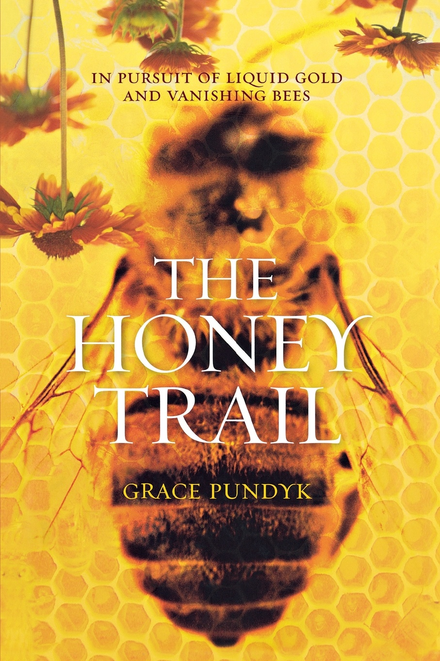 Grace Pundyk The Honey Trail. In Pursuit of Liquid Gold and Vanishing Bees the vanishing of ethan carter