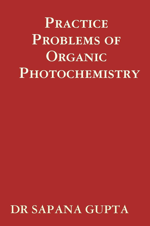 цены на SAPANA GUPTA Practice Problems of Organic Photochemistry  в интернет-магазинах