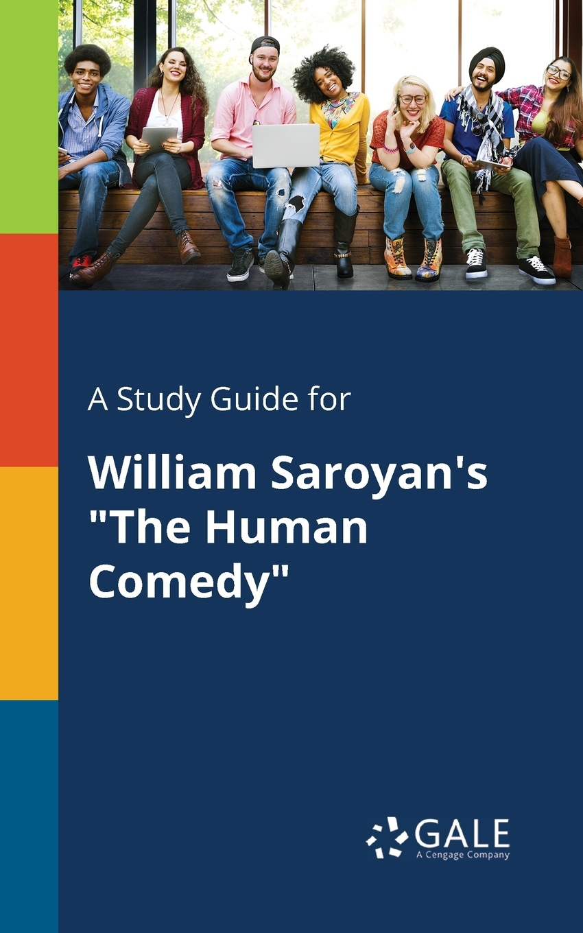 Cengage Learning Gale A Study Guide for William Saroyan's The Human Comedy cengage learning gale a study guide for countee cullen s any human to another