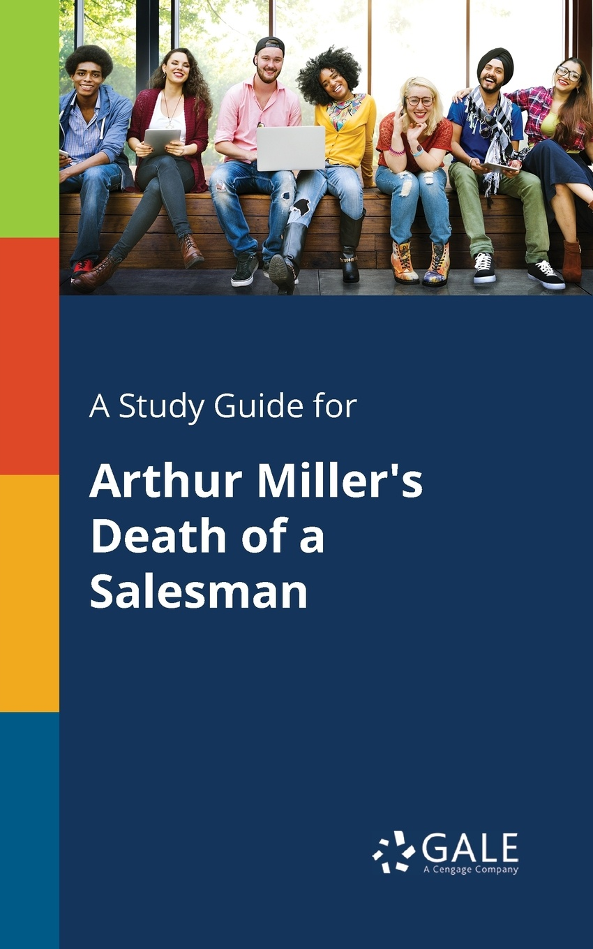 Cengage Learning Gale A Study Guide for Arthur Miller's Death of a Salesman