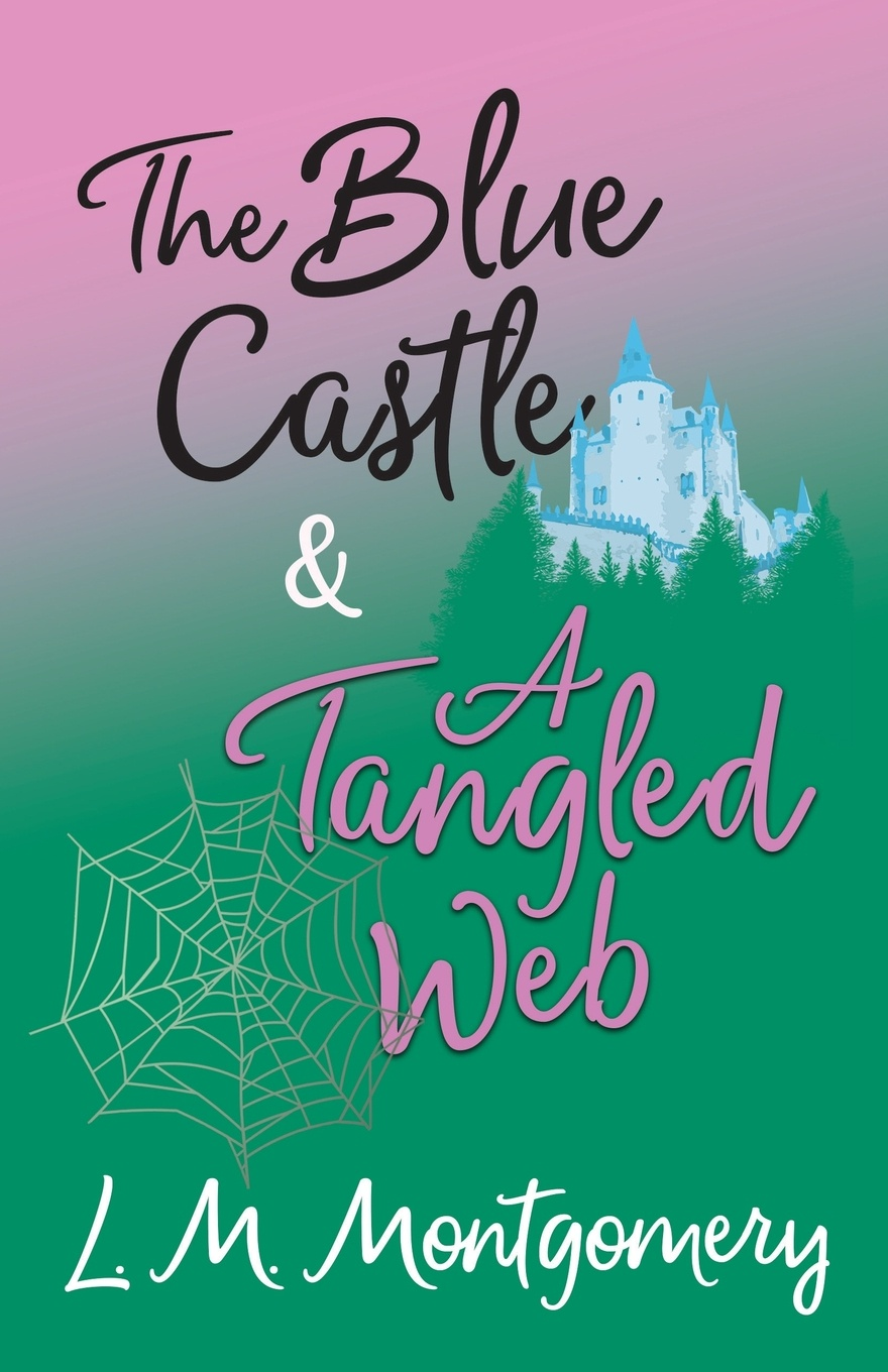 L. M. Montgomery The Blue Castle and A Tangled Web недорого