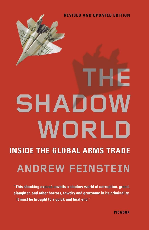 лучшая цена Andrew Feinstein The Shadow World. Inside the Global Arms Trade