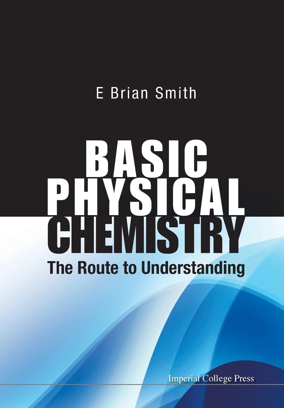 E BRIAN SMITH BASIC PHYSICAL CHEMISTRY. THE ROUTE TO UNDERSTANDING kurt kolasinski w physical chemistry how chemistry works