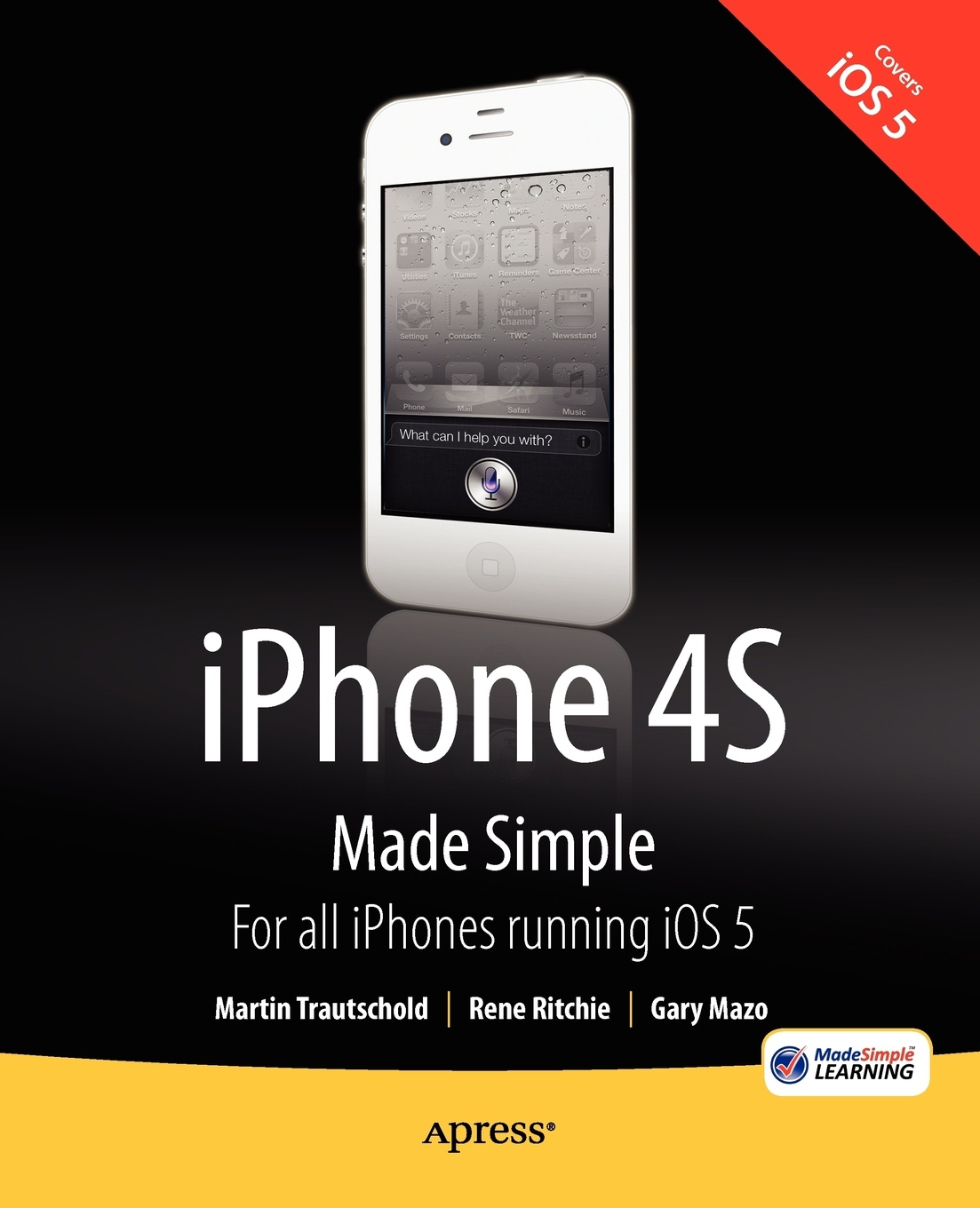 Martin Trautschold, Gary Mazo, Rene Ritchie iPhone 4s Made Simple. For and Other IOS 5-Enabled Iphones