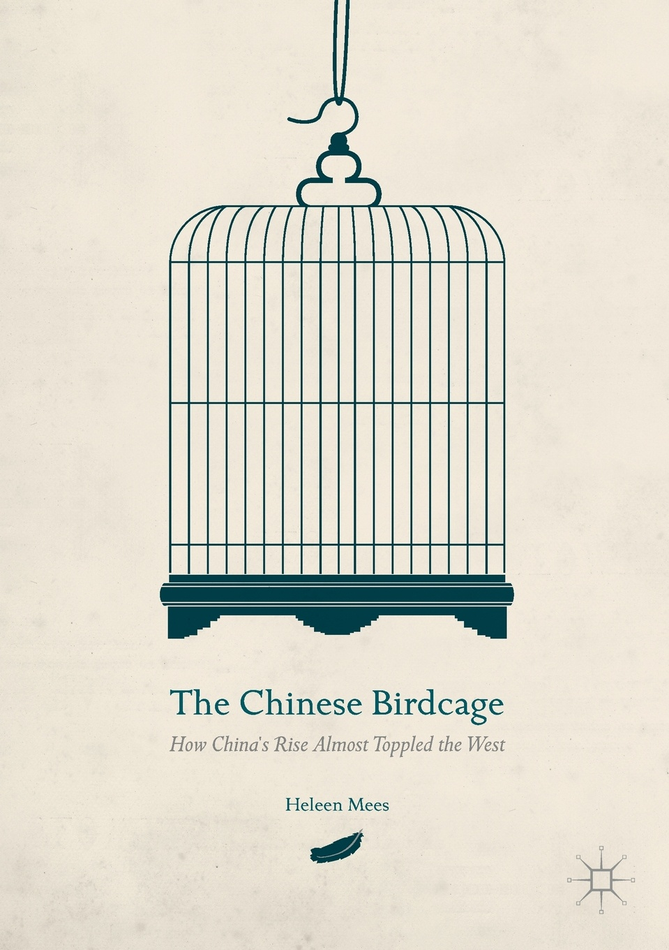 цены Heleen Mees The Chinese Birdcage. How China's Rise Almost Toppled the West