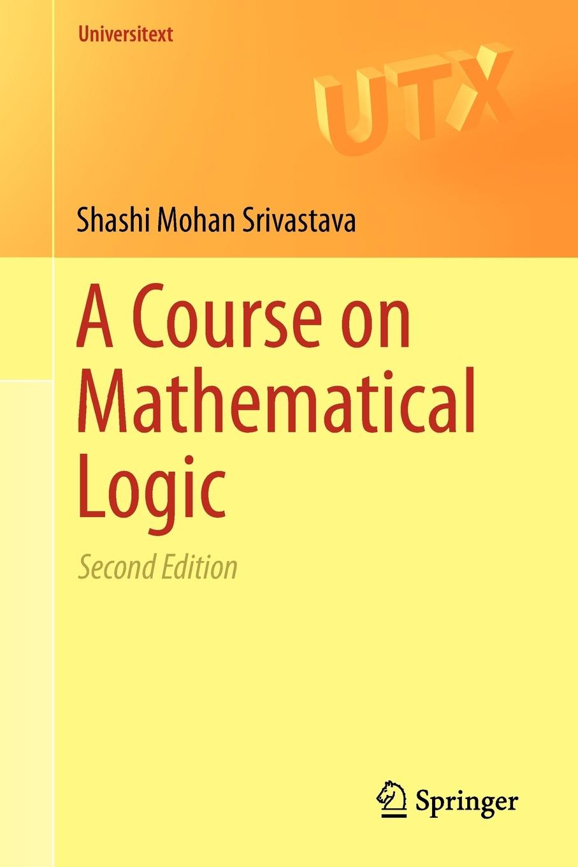 Shashi Mohan Srivastava A Course on Mathematical Logic w v quine elementary logic first edition