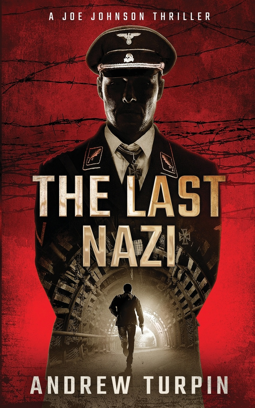 Andrew Turpin The Last Nazi. A Joe Johnson Thriller, Book 1 networks of nazi persecution bureaucracy business and the organization of the holocaust