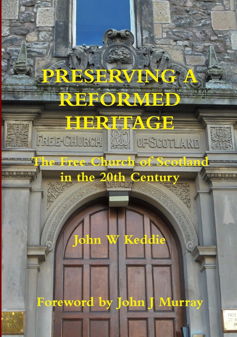 John W Keddie Preserving a Reformed Heritage jennings arthur charles ecclesia anglicana a history of the church of christ in england