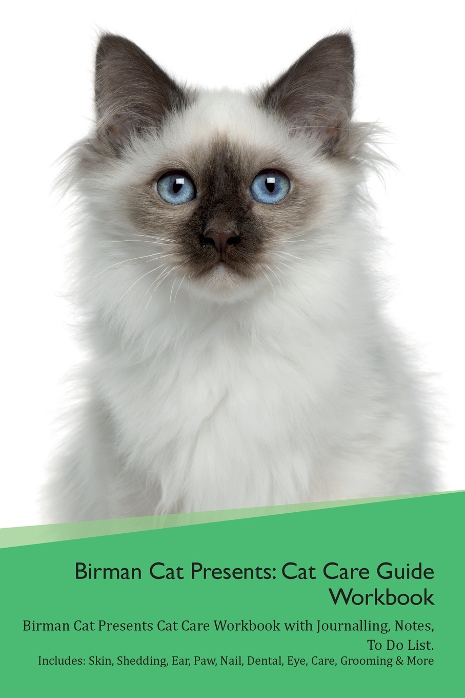 Productive Cat Birman Presents. Care Guide Workbook Presents with Journalling, Notes, To Do List. Includes: Skin, Shedding, Ear, Paw, Nail, Dental, Eye, Care, Grooming & More