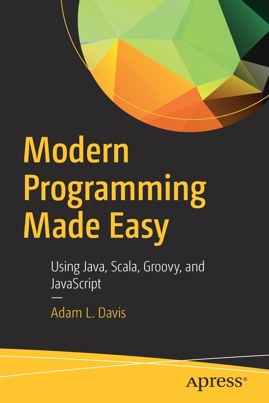 Adam L. Davis Modern Programming Made Easy. Using Java, Scala, Groovy, and JavaScript все цены