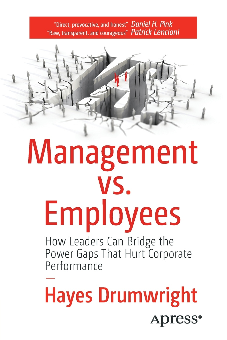 Hayes Drumwright Management vs. Employees. How Leaders Can Bridge the Power Gaps That Hurt Corporate Performance carol goman kinsey the silent language of leaders how body language can help or hurt how you lead