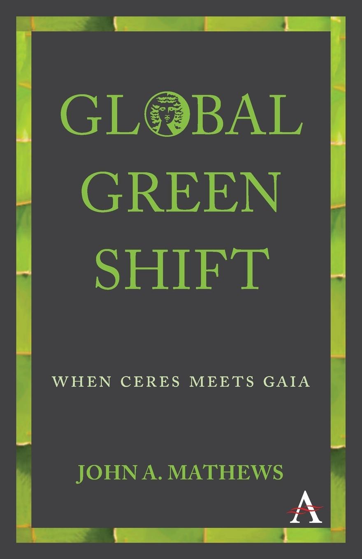 John A. Mathews Global Green Shift. When Ceres Meets Gaia цены