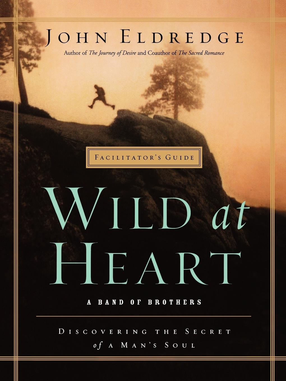 John Eldredge Wild At Heart Facilitator's Guide selina hangartner wild at heart and weird on top spielformen der ironie im film