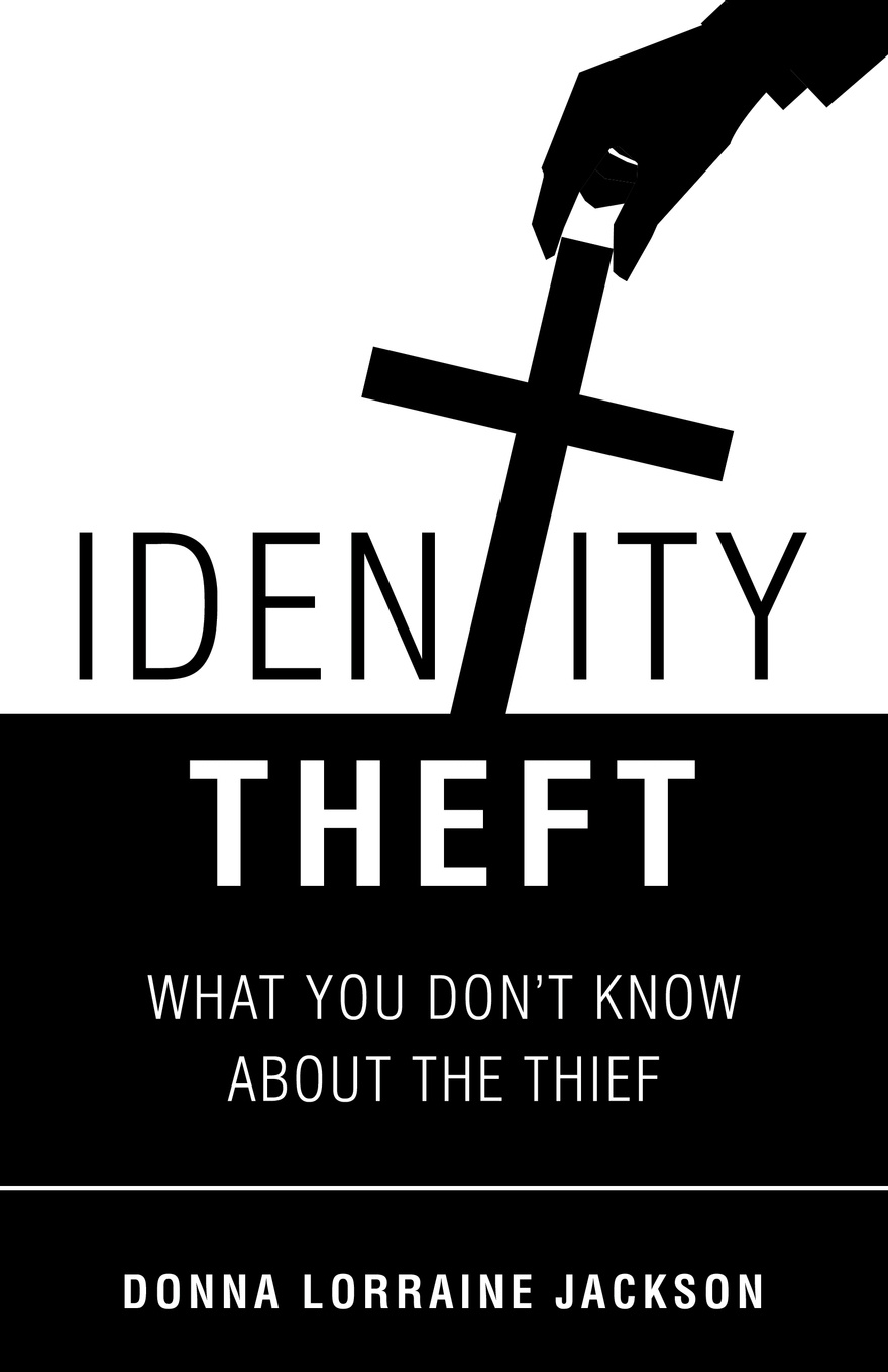 Donna Lorraine Jackson Identity Theft. What You Don'T Know About the Thief