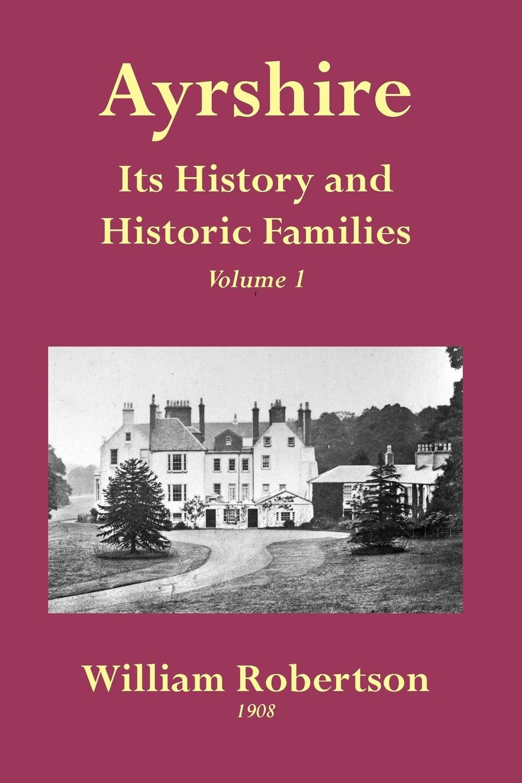 Фото - William Robertson Ayrshire. Its History and Historic Families - Volume 1 george crawfurd george robertson william semple history of the shire of renfrew the