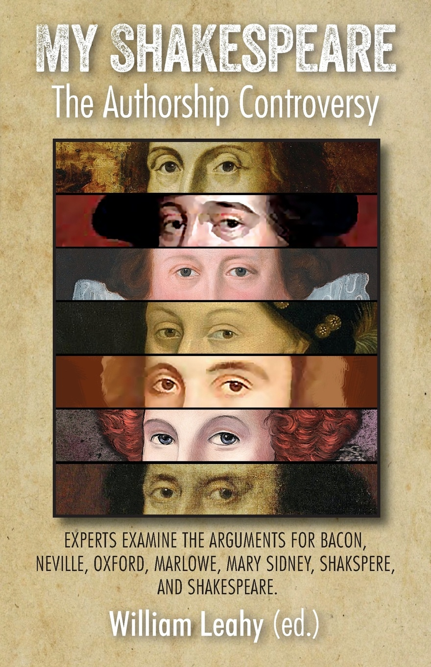 My Shakespeare. The Authorship Controversy: Experts Examine the Arguments for Bacon, Neville, Oxford, Marlowe, Mary Sidney, Shakspere, and Shakespeare the new oxford shakespeare authorship companion
