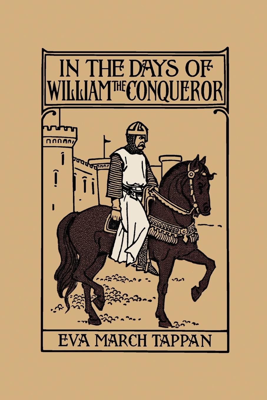 Eva March Tappan In the Days of William the Conqueror the conqueror