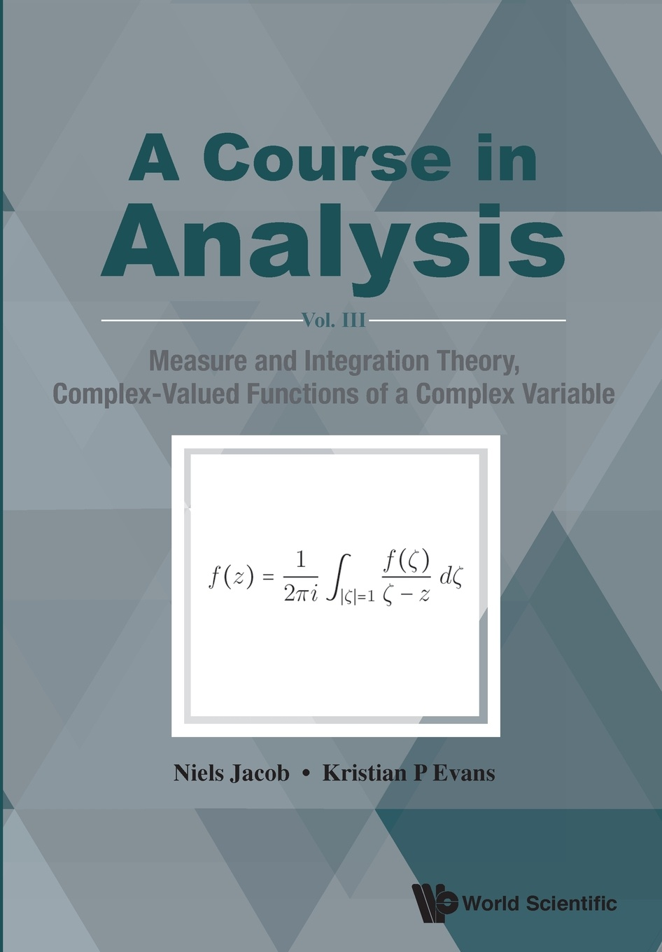 Niels Jacob, Kristian P Evans A Course in Analysis. Vol. III: Measure and Integration Theory, Complex-Valued Functions of a Complex Variable bjarne toft graph edge coloring vizing s theorem and goldberg s conjecture