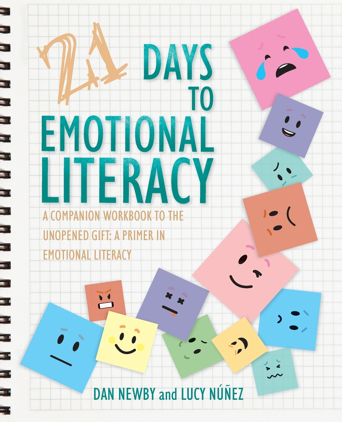Dan Newby, Lucy Núñez 21 Days to Emotional Literacy. A Companion Workbook to The Unopened Gift tis the gift to be simple