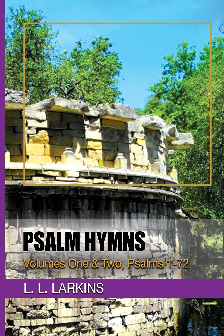 L. Larkins Psalm Hymns. Volumes One & Two, Psalms 1-72
